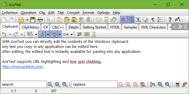With AceText, you can directly edit the contents of the Windows clipboard. Any text you copy in any application can be edited here. After editing, the edited text is instantly available for pasting into any application. AceText supports URL highlighting and live spell checking.