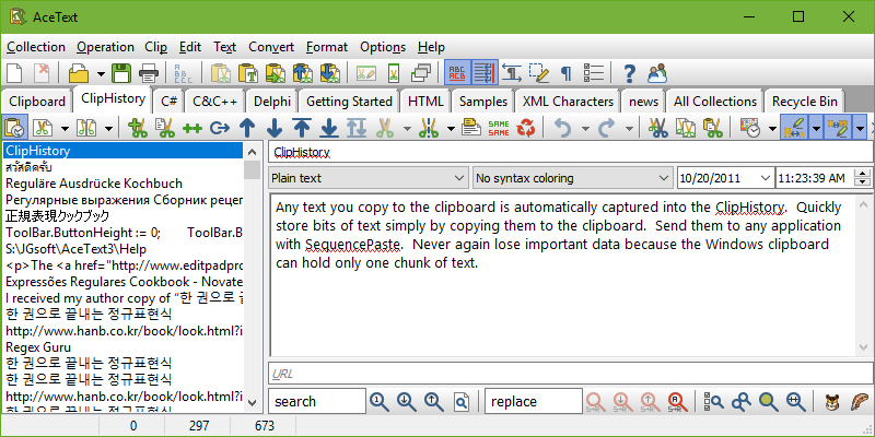 Any text you copy to the clipboard is automatically captured into the ClipHistory. Quickly store bits of text simply by copying them to the clipboard. Send them to any application with SequencePaste. Never again lose important data because the Windows clipboard can hold only one chunk of text.